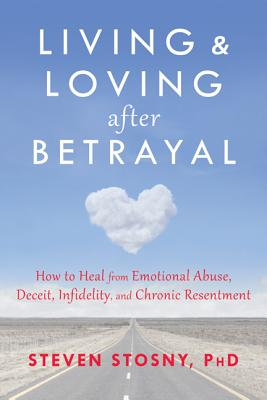 Image for Living and Loving after Betrayal: How to Heal from Emotional Abuse, Deceit, Infidelity, and Chronic Resentment