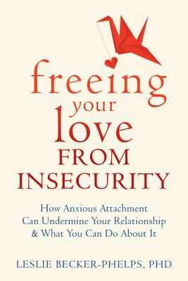 Image for Insecure in Love: How Anxious Attachment Can Make You Feel Jealous, Needy, and Worried and What You Can Do About It