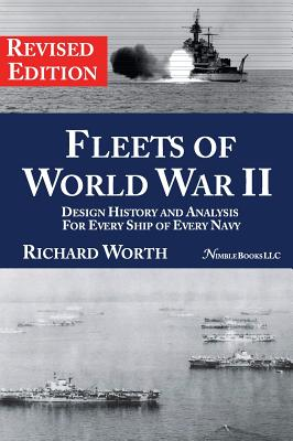 Fleets of World War II: Design History and Analysis for Every Ship of Every Navy, Worth, Richard