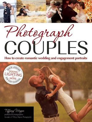 Image for Photograph Couples: How to Create Romantic Wedding and Engagement Portraits