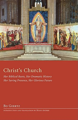 Christs Church: Her Biblical Roots, Her Dramatic History, Her Saving Presence, Her Glorious Future, Giertz, Bo