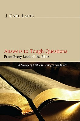 Image for Answers to Tough Questions: A Survey of Problem Passages and Issues from Every Book of the Bible