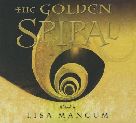 The Golden Spiral (Hourglass Door Trilogy, vol. 2) (The Hourglass Door Trilogy), Lisa Mangum