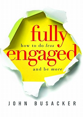 Image for Fully Engaged: How to DO Less and BE More