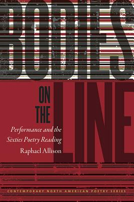 Image for Bodies on the Line: Performance and the Sixties Poetry Reading (Contemp North American Poetry)