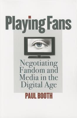 Image for Playing Fans: Negotiating Fandom and Media in the Digital Age