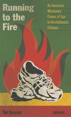 Image for Running to the Fire: An American Missionary Comes of Age in Revolutionary Ethiopia (Sightline Books)