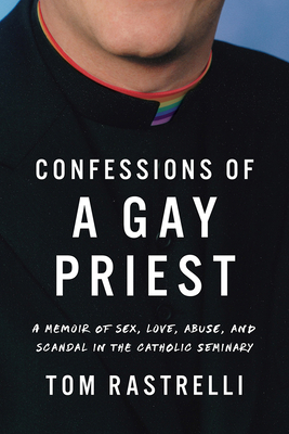 Image for Confessions of a Gay Priest: A Memoir of Sex, Love, Abuse, and Scandal in the Catholic Seminary