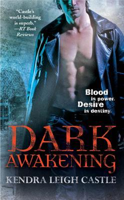 Dark Awakening (Dark Dynasties, Book 1), Kendra Leigh Castle