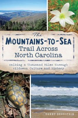 Image for MOUNTAINS-TO-SEA TRAIL ACROSS NORTH CAROLINA, THE WALKING A THOUSAND MILES THROUGH WILDNESS, CULTURE AND HISTORY