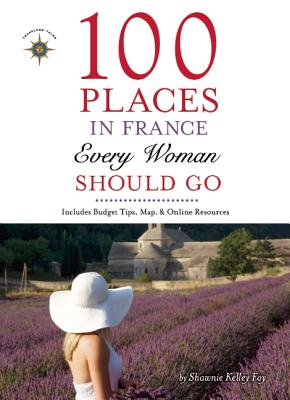 100 PLACES IN FRANCE EVERY WOMAN SHOULD GO, DESANCTIS, MARCIA