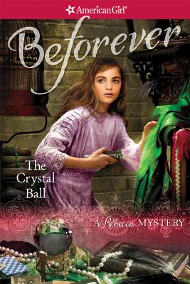 Image for The Crystal Ball: A Rebecca Mystery (American Girl: Beforever)