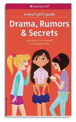 Image for A Smart Girl's Guide: Drama, Rumors & Secrets: Staying True to Yourself in Changing Times (American Girl: a Smart Girl's Guide)