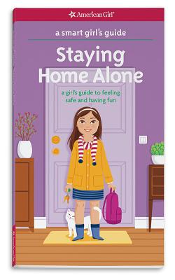 Image for A Smart Girl's Guide: Staying Home Alone (Revised): A Girl's Guide to Feeling Safe and Having Fun