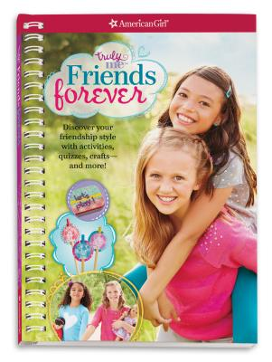 Image for Truly Me: Friends Forever: Discover your friendship style with quizzes, activities, crafts and more!