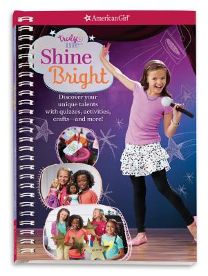 Truly Me Shine Bright Discover your performance style with quizzes activities crafts and more