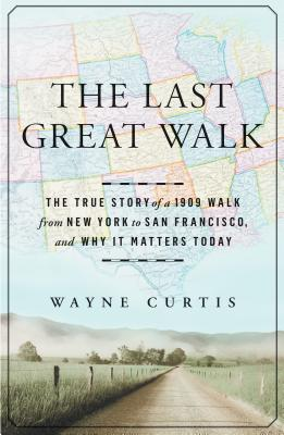 Image for Last Great Walk: The True Story of a 1909 Walk from New York to San Francisco, a