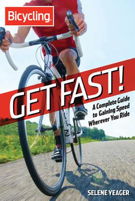 Image for Get Fast!: A Complete Guide to Gaining Speed Wherever You Ride (Bicycling)