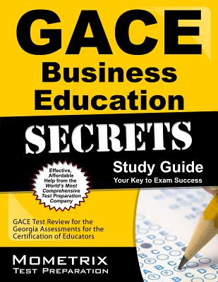 GACE Business Education Secrets Study Guide: GACE Test Review for the Georgia Assessments for the Certification of Educators, GACE Exam Secrets Test Prep Team