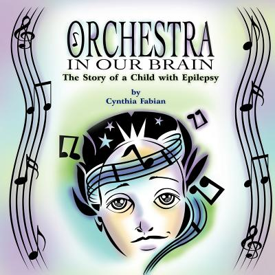 Orchestra in Our Brain: The Story of a Child with Epilepsy, Fabian, Cynthia