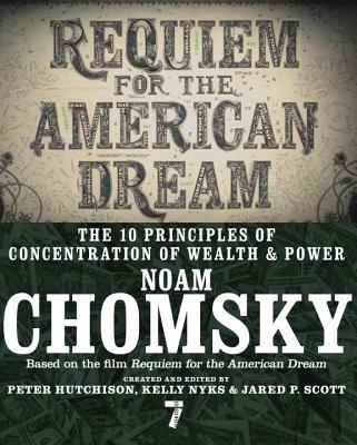 Requiem for the American Dream: The 10 Principles of Concentration of Wealth & Power, Chomsky, Noam