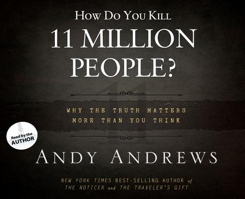 Image for How Do You Kill 11 Million People?: Why the Truth Matters More Than You Think, Library Edition