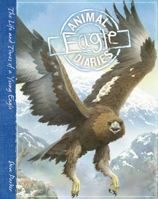 Image for Eagle: The Life and Times of a Young Eagle (Animal Diaries)
