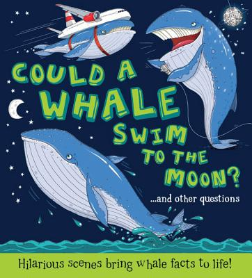 Could a Whale Swim to the Moon?: Hilarious scenes bring whale facts to life! (What if a), de la Bedoyere, Camilla