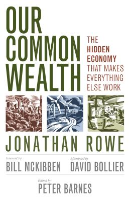 Image for Our Common Wealth: The Hidden Economy That Makes Everything Else Work