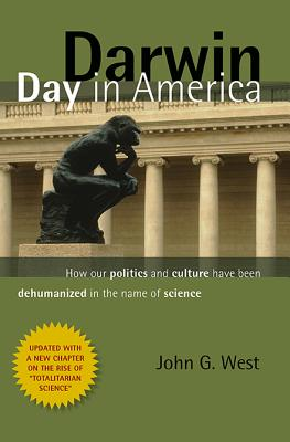 Darwin Day In America: How Our Politics and Culture Have Been Dehumanized in the Name of Science, Dr. John G. West