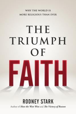 Image for The Triumph of Faith: Why the World Is More Religious than Ever