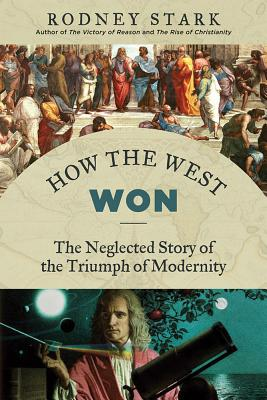 Image for How the West Won: The Neglected Story of the Triumph of Modernity