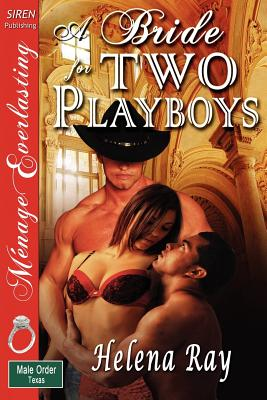 Image for A Bride for Two Playboys [The Male Order, Texas Collection] [The Helena Ray Collection] (Siren Publishing Menage Everlasting) (The Male Order, Texas Collection: Siren Publishing Menage Everlasting)