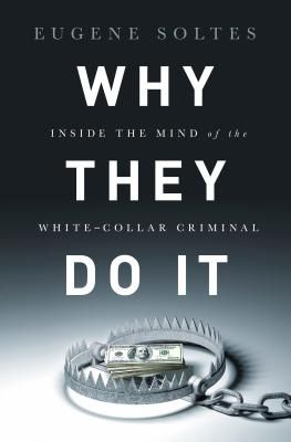 Image for Why They Do It: Inside the Mind of the White Collar Criminal