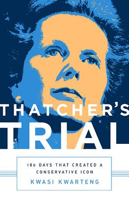 Image for Thatcher's Trial: 180 Days that Created a Conservative Icon