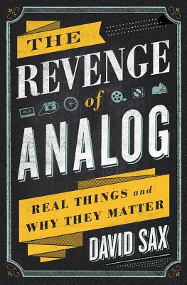 The Revenge of Analog: Real Things and Why They Matter, David Sax
