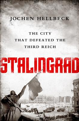 Image for Stalingrad: The City that Defeated the Third Reich