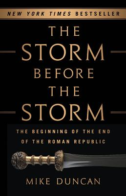 The Storm Before the Storm: The Beginning of the End of the Roman Republic, Duncan, Mike