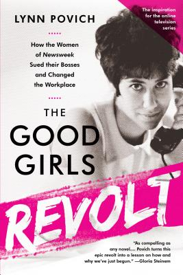 Image for The Good Girls Revolt: How the Women of Newsweek Sued their Bosses and Changed the Workplace