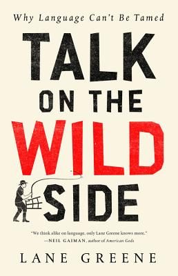 Image for Talk on the Wild Side: Why Language Can't Be Tamed