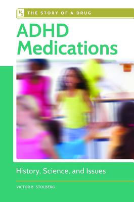 Image for ADHD Medications: History, Science, and Issues (The Story of a Drug)