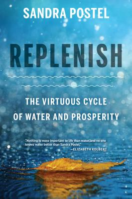 Replenish: The Virtuous Cycle of Water and Prosperity, Postel, Sandra