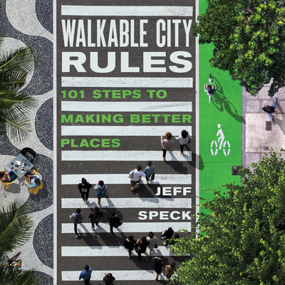 Image for Walkable City Rules: 101 Steps to Making Better Places