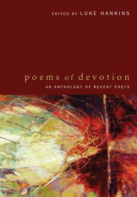 Poems of Devotion: An Anthology of Recent Poets, Luke Hankins