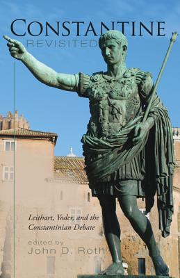 Image for Constantine Revisited: Leithart, Yoder, and the Constantinian Debate