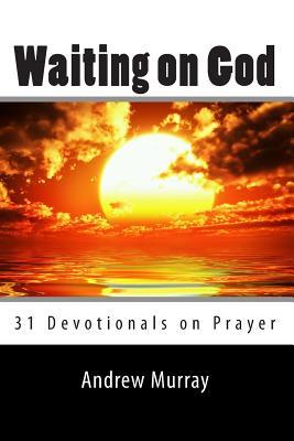 Waiting on God: 31 Devotionals on Prayer, Murray, Andrew