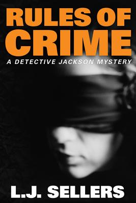 Rules of Crime (A Detective Jackson Mystery), Sellers, L.J.