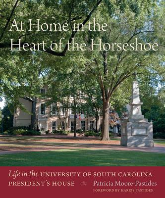 Image for AT HOME IN THE HEART OF THE HORSESHOE: LIFE IN THE UNIVERSITY OF SOUTH CAROLINA PRESIDENT'S HOUSE