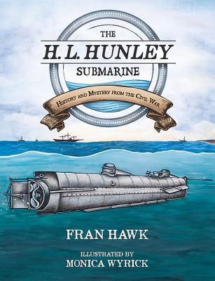 H.L. HUNLEY SUBMARINE: HISTORY AND MYSTERY FROM THE CIVIL WAR, HAWK, FRAN