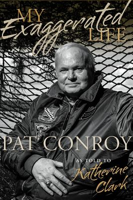 MY EXAGGERATED LIFE, CONROY, PAT